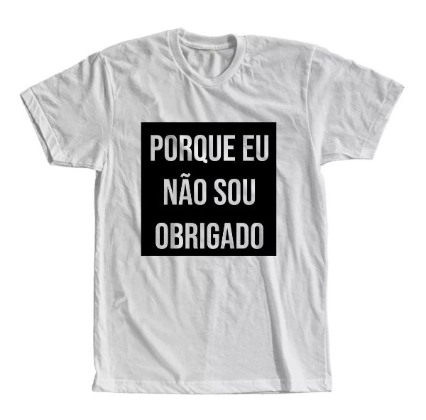 Camiseta Quadro Porque eu Não Sou Obrigado
