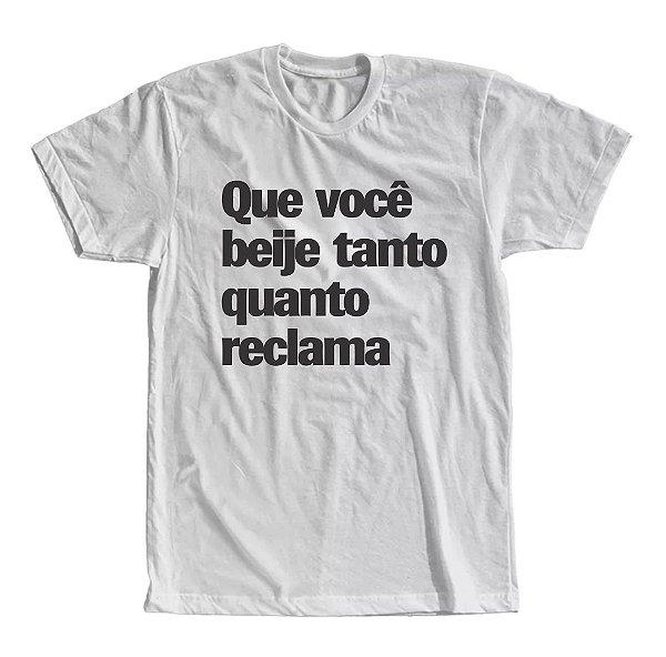 Camiseta Que Você Beije Tanto Quanto Reclama