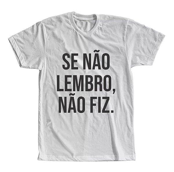 Camiseta Se Não Lembro, Não Fiz