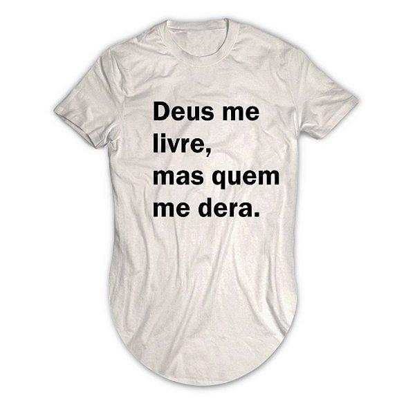 Camiseta Longline Deus Me Livre, Mas Quem Me Dera