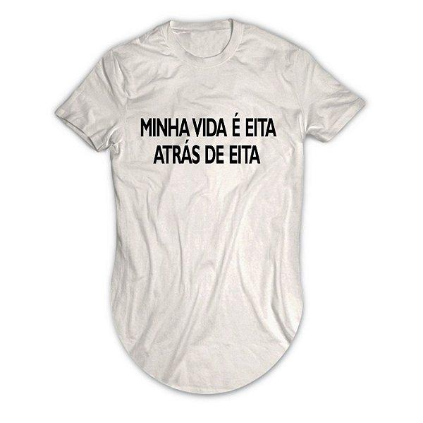 Camiseta Longline Minha Vida é Eita Atrás de Eita