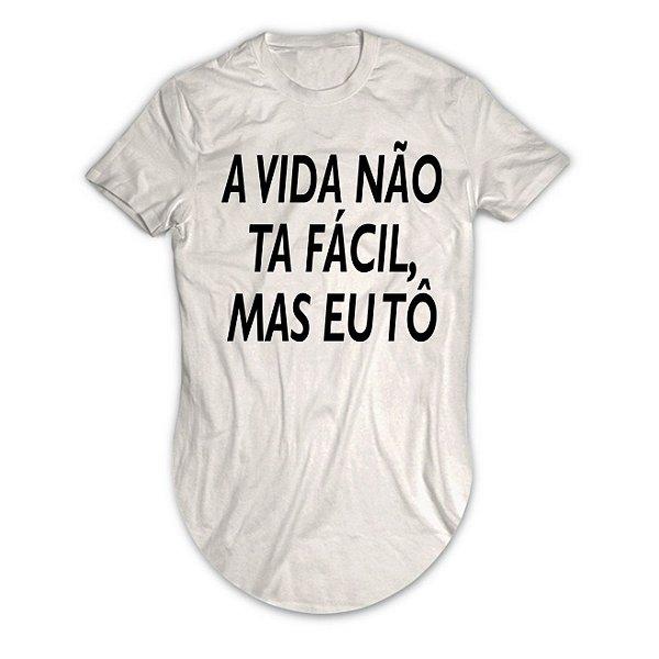 Camiseta Longline A Vida Não Ta Fácil, Mas eu Tô