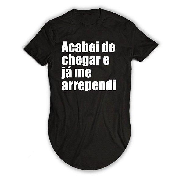Camiseta Longline Acabei de Chegar e Já Me Arrependi
