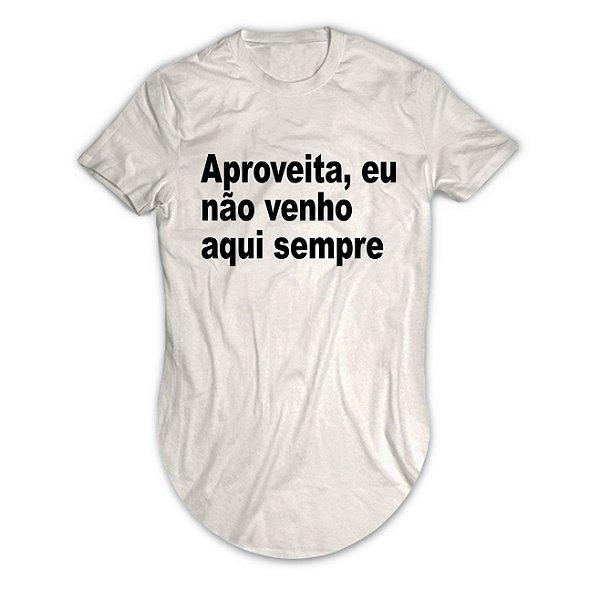 Camiseta Longline Aproveita, eu Mão Venho Aqui Sempre