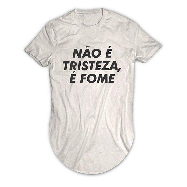Camiseta Longline Não é Tristeza é Fome