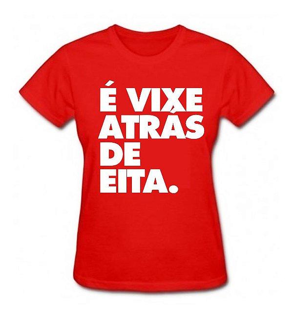 Camiseta Baby Look É Vixe Atrás de Eita