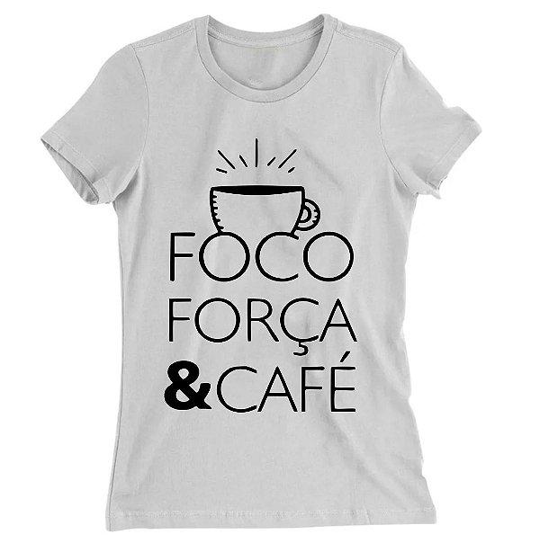 Camiseta Baby Look Foco, Força e Café