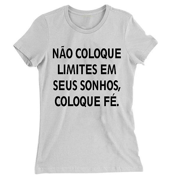 Camiseta Baby Look Não Coloque Limites em Seus Sonhos Coloque Fé