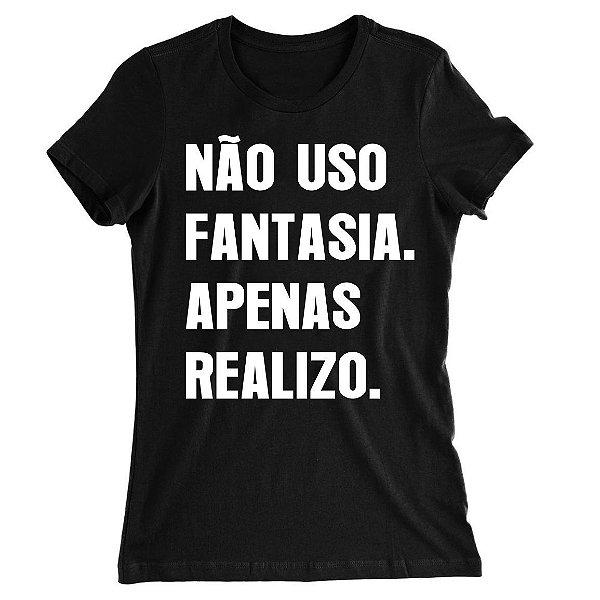 Camiseta Baby Look Não Uso Fantasia, Apenas Realizo
