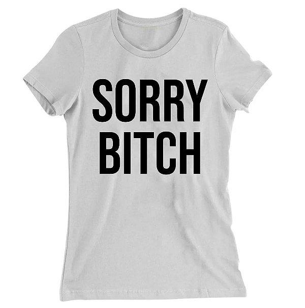 Camiseta Baby Look Sorry Bitch