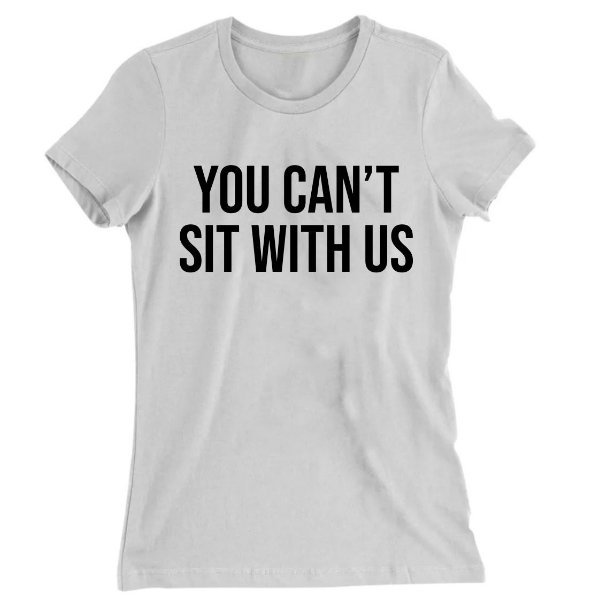 Camiseta Baby Look You Can't Sit With Us