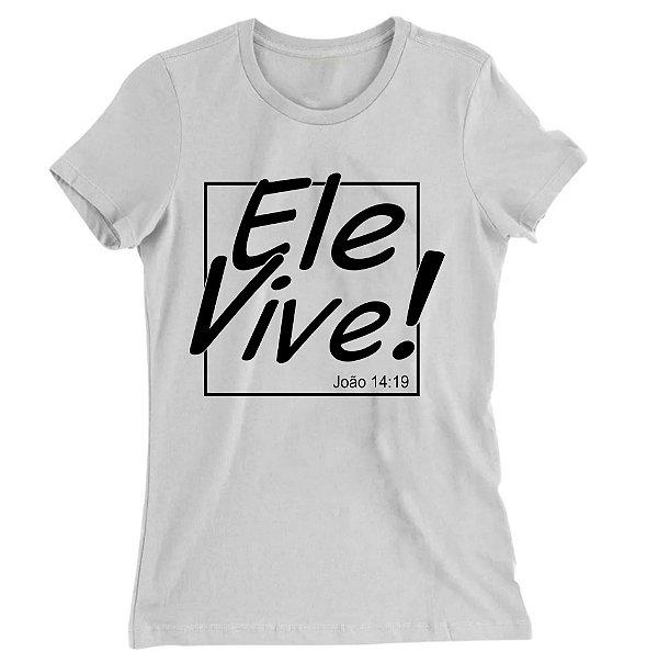 Camiseta Baby Look Ele Vive!