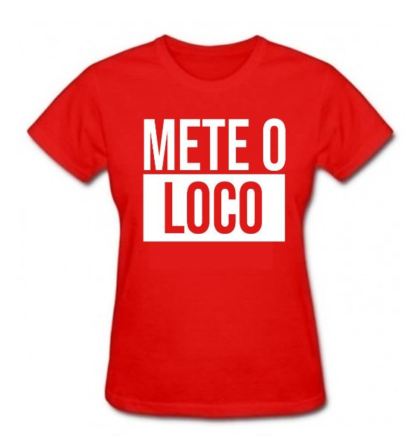 Camiseta Baby Look Mete o Loco