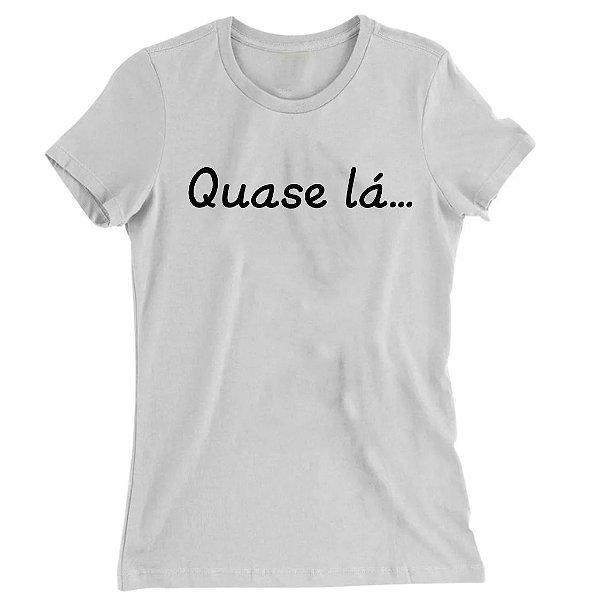 Camiseta Baby Look Quase Lá...