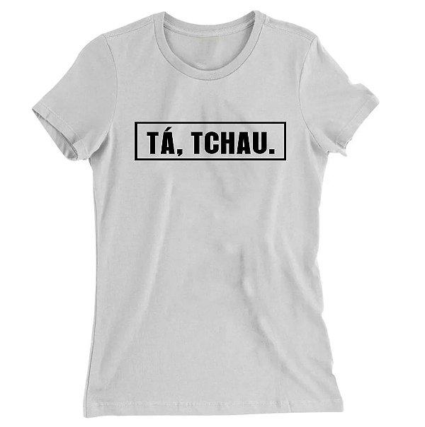 Camiseta Baby Look Tá, Tchau