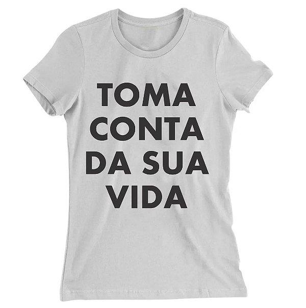 Camiseta Baby Look Toma Conta da Sua Vida