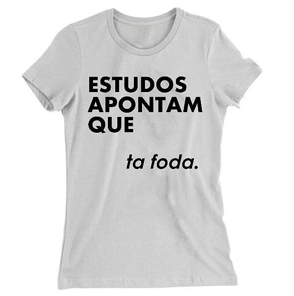 Camiseta Baby Look Estudos Apontam Que ta Foda