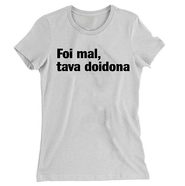 Camiseta Baby Look Foi Mal, Tava Doidona