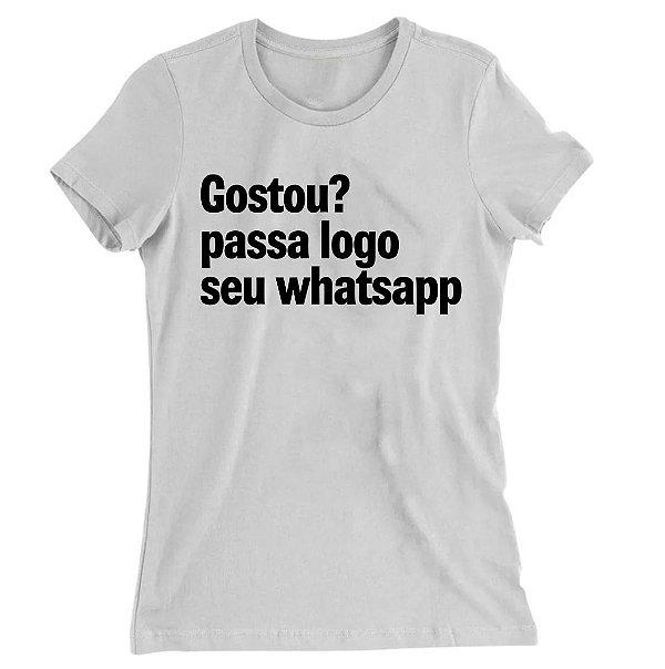 Camiseta Baby Look Gostou? Passa Logo Seu Whatsapp