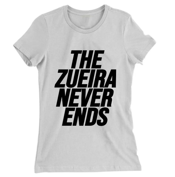 Camiseta Baby Look The Zueira Never Ends