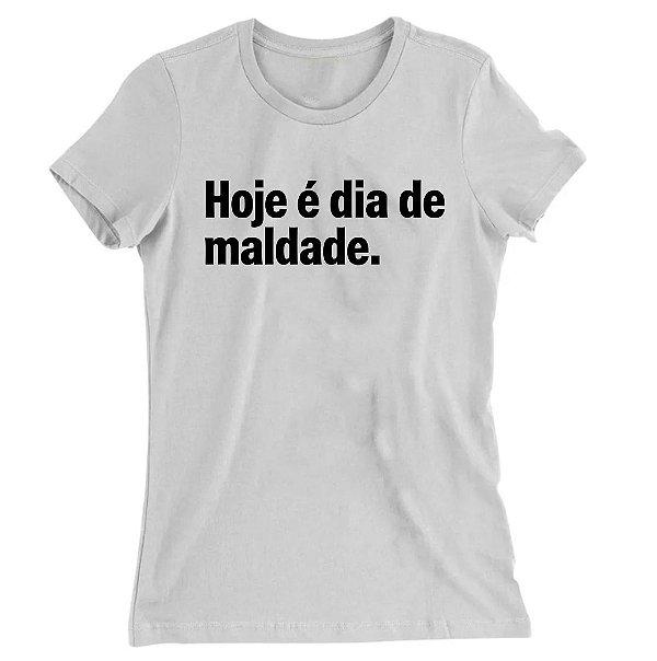 Camiseta Baby Look Hoje é Dia de Maldade