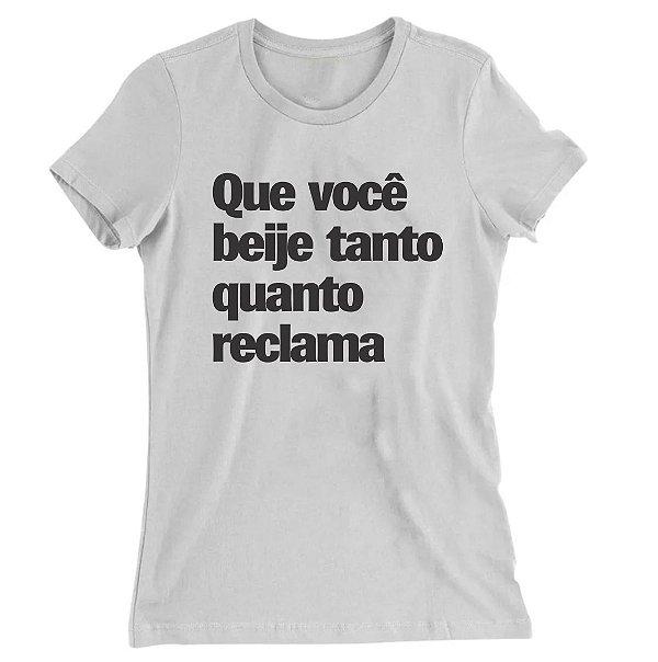 Camiseta Baby Look Que Você Beije Tanto Quanto Reclama
