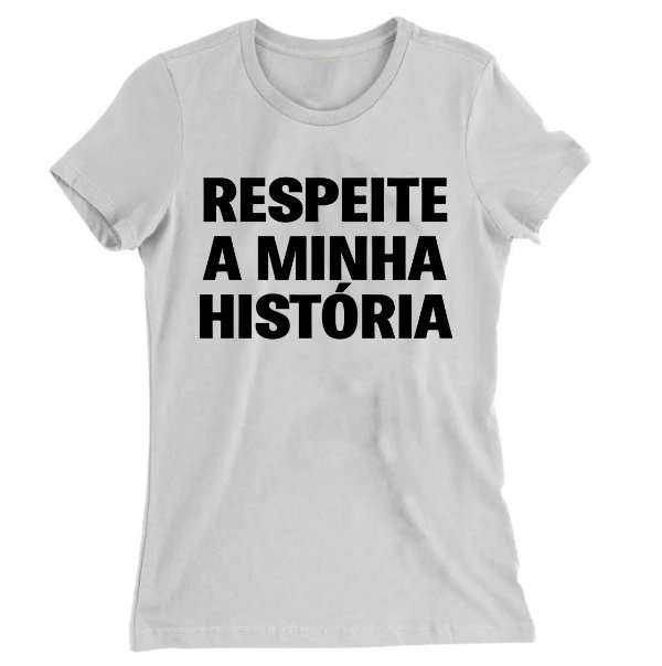 Camiseta Baby Look Respeite a Minha História