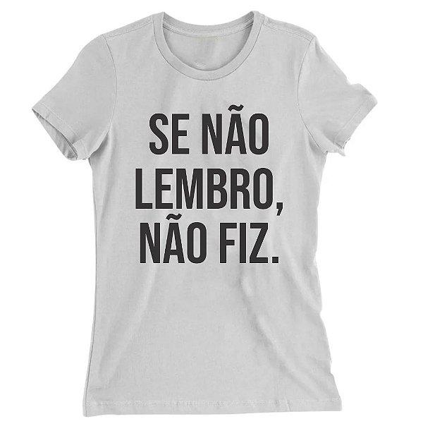 Camiseta Baby Look Se Não Lembro Não Fiz