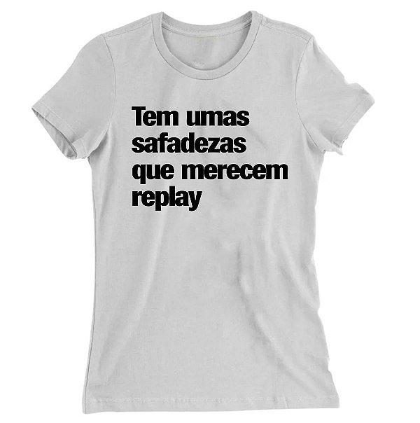 Camiseta Baby Look Tem Umas Safadezas Que Merecem Replay