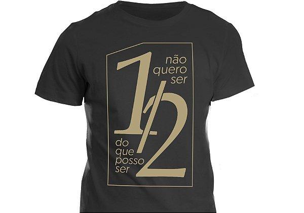 Camiseta - Não quero ser metade