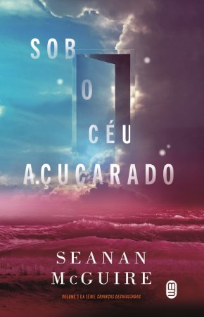 Sob o céu açucarado - McGuire, Seanan