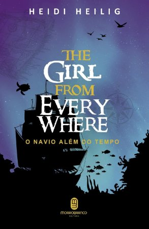 The Girl From Everywhere - O Navio Além do Tempo - Heilig, Heidi