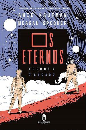 Os Eternos: o legado - Kaufman, Amie; Spooner, Meagan