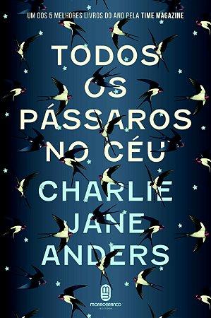 Todos os Pássaros no Céu - Anders, Charlie Jane