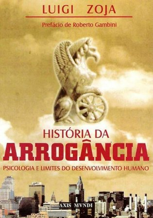 História da Arrogância - Luigi Zoja