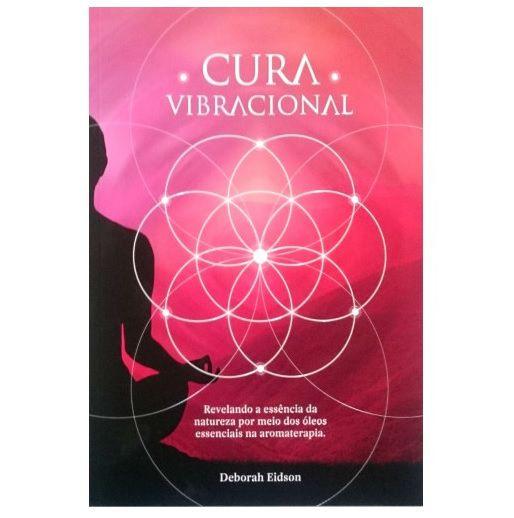 CURA VIBRACIONAL - Revelando a essência da natureza por meio dos Óleos Essenciais na Aromaterapia