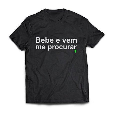 Camiseta Masculina Personalizada Bebe e Vem Me Procurar Use Thuco