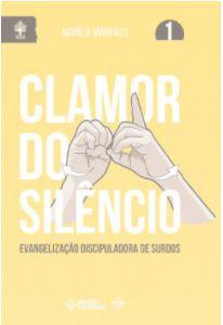 CLAMOR DO SILÊNCIO EVANGELIZAÇÃO DISCIPULADORA DE SURDOS