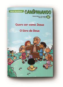 CAMINHANDO PROFESSOR 4TRIM2021 CONVICÇÃO 414 PRÉ-ESCOLAR O LIVRO DE DEUS QUERO SER COMO JESUS