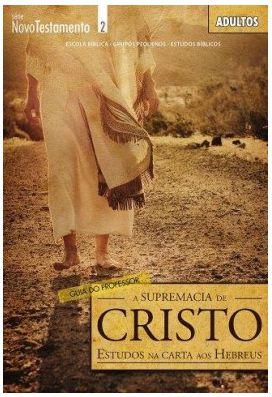 A SUPREMACIA DE CRISTO ESTUDOS NAS CARTAS AOS HEBREUS ADULTOS PROFESSOR NOVO TESTAMENTO ECE