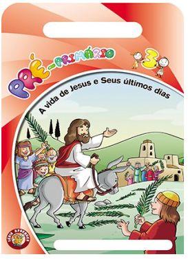 A VIDA DE JESUS E SEUS ÚLTIMOS DIAS PRÉ-PRIMÁRIO ALUNO VOL 3 ECE