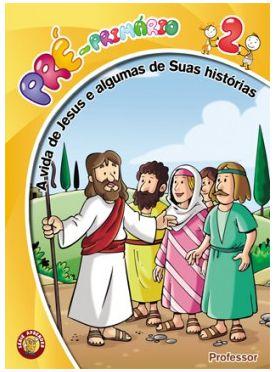 A VIDA DE JESUS E ALGUMAS DE SUAS HISTÓRIAS PRÉ-PRIMÁRIO PROFESSOR VOL 2 ECE