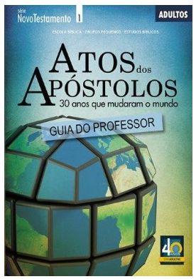 ATOS DOS APÓSTOLOS 30 ANOS QUE MUDARAM O MUNDO ADULTOS PROFESSOR PROFESSOR ECE