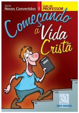 COMEÇANDO A VIDA CRISTÃ NOVOS CONVERTIDOS PROFESSOR VOL 1 ECE
