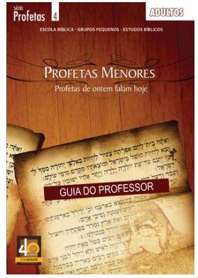 PROFETAS DE ONTEM FALAM HOJE ESTUDOS NOS PROFETAS MENORES ADULTOS PROFESSOR PROFETAS ECE