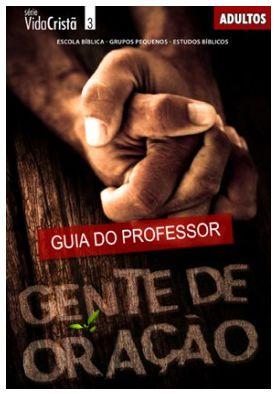 GENTE DE ORAÇÃO ADULTOS PROFESSOR VIDA CRISTÃ ECE