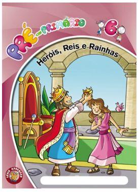 HERÓIS REIS E RAINHAS ALUNO PRÉ-PRIMÁRIO VOL 6 ECE