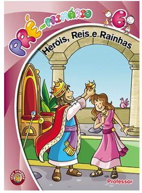 HERÓIS REIS E RAINHAS PROFESSOR PRÉ-PRIMÁRIO VOL 6 ECE