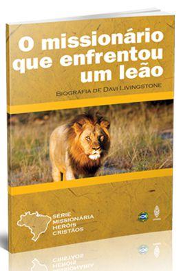O MISSIONÁRIO QUE ENFRENTOU UM LEÃO UMA BIOGRAFIA DE DAVI LIVINGSTONE UFMBB