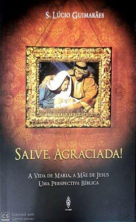 SALVE AGRACIADA! A VIDA DE MARIA A MÃE DE JESUS